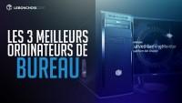 TOP 3 DES MEILLEURS ORDINATEURS DE BUREAU