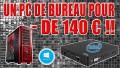 UN ORDI DE BUREAU POUR MOINS DE 140€ ?